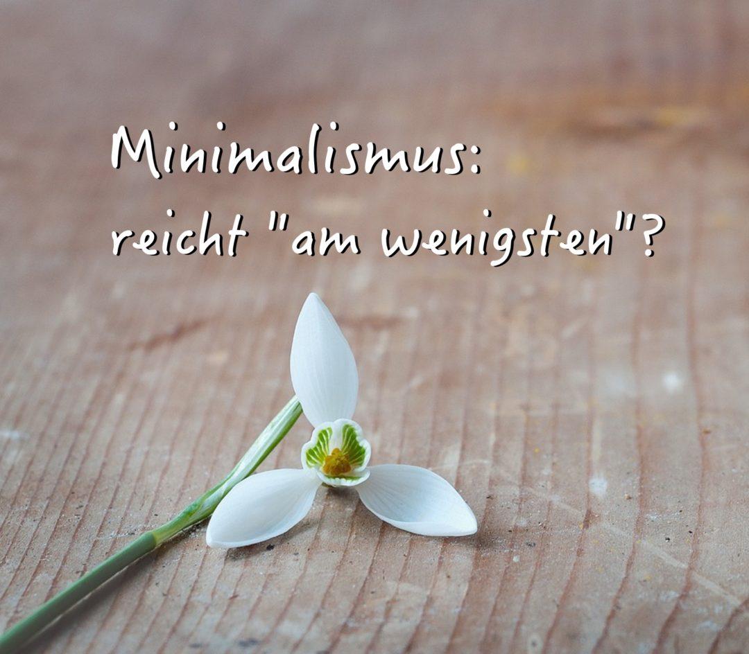 Minimalismus – nur ein Trend oder wirklich sinnvoll?